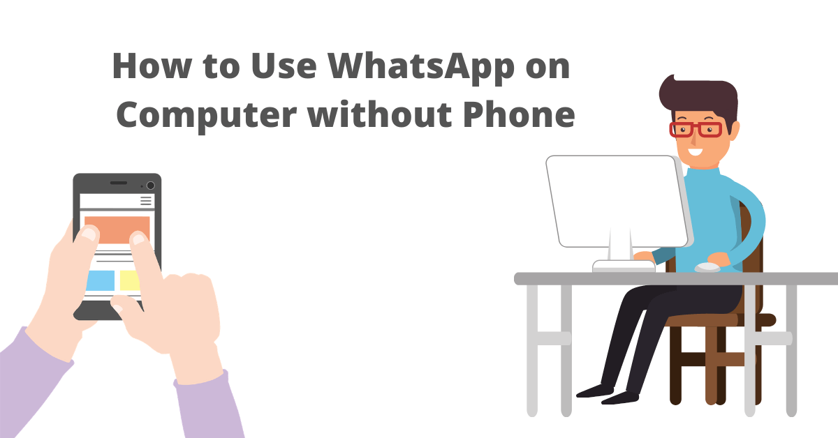 use WhatsApp on Computer without Phone